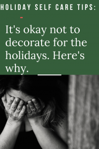 Here's why I'm not decorating for Christmas this year and why it's okay for you not to either! Self care is important, especially if you're experiencing trauma #selfcaretips #selfcare #holidayselfcare #trauma