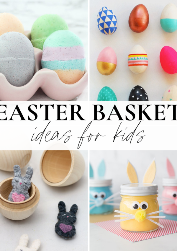 Unique & Fun Easter Basket Ideas For Kids