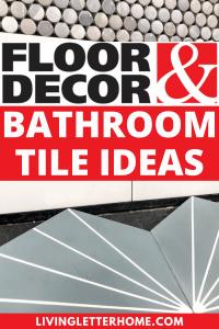 Floor and Decor bathroom tile ideas graphic