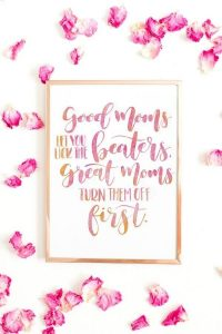 Good moms let you lick the beaters. Great moms turn them off first mother's day printable graphic